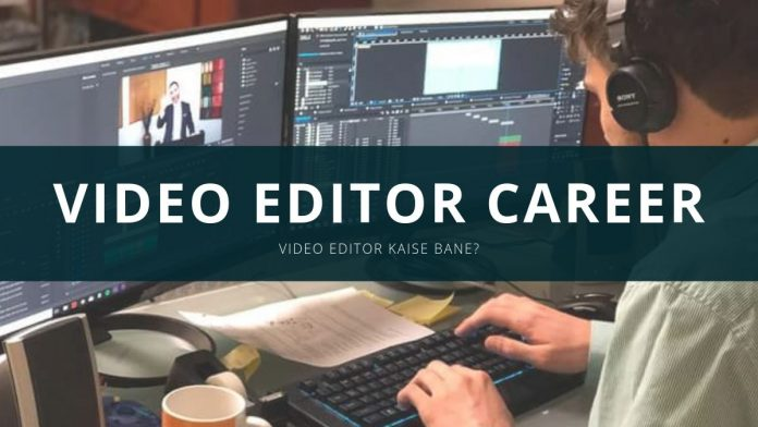 video editor career ki jaankari video editor kaise bane
